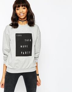 ASOS Sweatshirt with Less Talk More Party