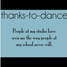 This is very true!! Dance is my passion!! I have done it for 8 years and more to come!!