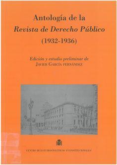 Antología de la revista de Derecho Público: (1932-1936) Madrid: Centro de Estudios Políticos y Constitucionales, 2016, 757 p.