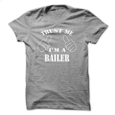 Trust me, Im a Bailer shirt hoodie tshirt - #tee quotes #sweater upcycle. BUY NOW => https://www.sunfrog.com/LifeStyle/Trust-me-Im-a-Bailer-shirt-hoodie-tshirt-64545587-Guys.html?68278