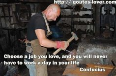 Choose a job you love, and you will never have to work a day in your life -Confucius - http://confuciusandconfucianism.com/?p=133