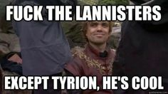 Bahahaha Yes! Tyrion is the poo!!!!! Love him and Jamie..even though hes a cock and he fucks his sister  but he's hot. so yeahhhhhh...