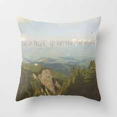 Dream Bigger. Go Further. Live Higher. Throw Pillow by Textures by Belle13 - $20.00