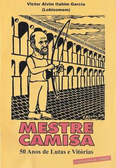 Mestre Camisa, 50 anos de lutas e vitorias... Cordel literature by Victor Alvin Itahim Garcia (Lobisomen)