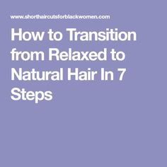 How to Transition from Relaxed to Natural Hair In 7 Steps