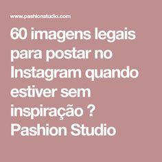 60 imagens legais para postar no Instagram quando estiver sem inspiração ⋆ Pashion Studio