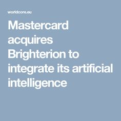 Mastercard acquires Brighterion to integrate its artificial intelligence