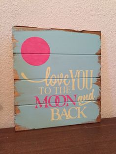 A personal favorite from my Etsy shop https://www.etsy.com/listing/259208426/love-you-to-the-moon-and-back-13w-x14h