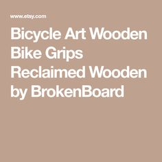 Bicycle Art Wooden Bike Grips Reclaimed Wooden by BrokenBoard
