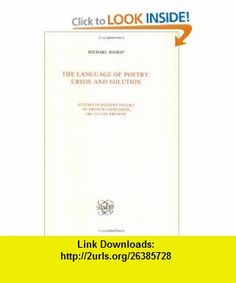 The Language of Poetry Crisis and Solution (Studies in Modern Poetry of French Expression, 1945 to the Present; Faux Titre 1) (Degre Second (Rodopi (Firm)), 1.) (9789062036813) Michael Bishop , ISBN-10: 9062036813  , ISBN-13: 978-9062036813 ,  , tutorials , pdf , ebook , torrent , downloads , rapidshare , filesonic , hotfile , megaupload , fileserve