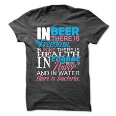In beer there is freedom, in wine there is health, in cognac there is power T-Shirt Hoodie Sweatshirts eii. Check price ==► http://graphictshirts.xyz/?p=90845