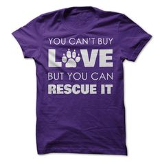 You can't buy love, but you can rescue it! Got that right, i'm getting this!!! http://www.sunfrogshirts.com/Pets/Rescue-Love-shirt-ladies-purple.html?1171&PIN_ILDS_RescueLove_4-16-14