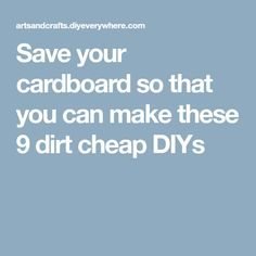 Save your cardboard so that you can make these 9 dirt cheap DIYs