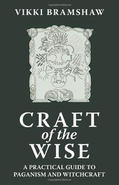 """Witch Library:  #Witch #Library ~ """"Craft of the Wise: A Practical Guide to Paganism and Witchcraft,"""" by Vikki Bramshaw."""