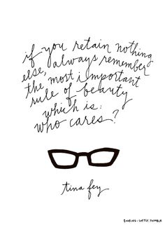 Tina Fey! Love her love this quote!