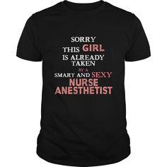 Nurse Anesthetist - Sorry this girl is already taken by a smart and sexy Nurse Anesthetist T-shirt