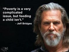 """Quotes and inspiration from Celebrity QUOTATION – Image : As the quote says – Description """"Poverty is a very complicated issue, but feeding a child isn't."""" –Jeff Bridges Sharing is everything – We, at Quotes Daily, we think that sharing is everything,. Jeff Bridges, Mantra, Celebration Quotes, Messages, Social Issues, Social Work, Inspire Me, In This World, Wise Words"""