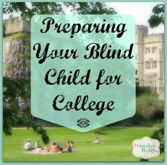 Sue Rawley's son, Aaron, is graduating high school and looking at colleges. Sue talks about this transition and how you can prepare your blind child for independence now.