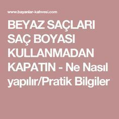 BEYAZ SAÇLARI SAÇ BOYASI KULLANMADAN KAPATIN - Ne Nasıl yapılır/Pratik Bilgiler Dyed Natural Hair, Dyed Hair, Natural Hair Styles, Homemade Skin Care, Homemade Beauty, Beauty Care, Hair Beauty, Health Care Reform, Alternative Health