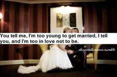 Too young? Too in love.  This is honestly thee most cutest thing I've ever read/seen.  For all the young couples who are getting married. You do your thing. It doesn't matter if others think you're too young, you're just too in love. <3