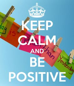 KEEP CALM AND BE POSITIVE... And STAY ON YOUR White cloud!! Printing this out for sure...