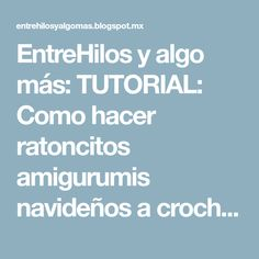 EntreHilos y algo más: TUTORIAL: Como hacer ratoncitos amigurumis navideños a crochet Amigurumi Patterns, Tricot, Felt Flowers, Crochet Animals, How To Make, Tejidos