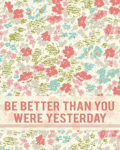 Be better than you were yesterday from kensiekate.