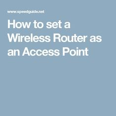 How to set a Wireless Router as an Access Point