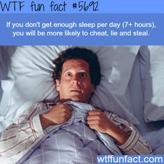 WHOA! ...If you don't get enough sleep? - Gonna get back to you on this one!  ~WTF? not-a-fun fact