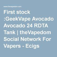 First stock :GeekVape Avocado 24 RDTA Tank | theVapedom Social Network For Vapers - Ecigs