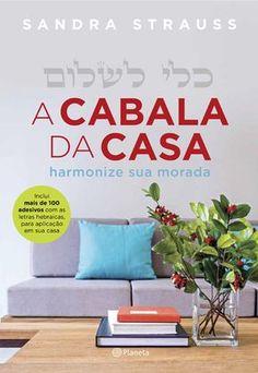 No livro A Cabala da Casa, a terapeuta de ambientes Sandra Strauss apresenta várias formas de harmonizar sua casa. Confira uma delas
