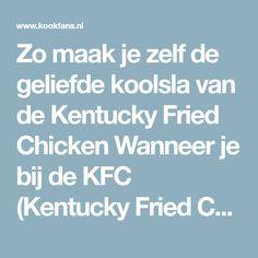 Zo maak je zelf de geliefde koolsla van de Kentucky Fried Chicken Wanneer je bij de KFC (Kentucky Fried Chicken) komt, schuif je vaak niet bij het....