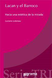Lacan y el Barroco : hacia una estética de la mirada / Luciano Lutereau
