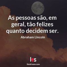Lista Frases - 59 Frases de Abraham Lincoln Abraham Lincoln, Motivational Phrases, Zen, Messages, Words Of Inspiration, Inspiration Quotes, Positive Attitude, Motivational Quotes, Smart Quotes