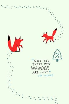 """Not all those who wander are lost"" Jrr Tolkien"