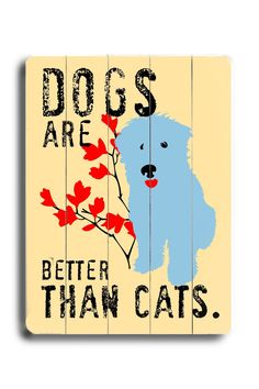 Dogs Are Better Than Cats Planked Textual Art Plaque
