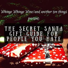 Christmas sorted: The Secret Santa festive gift guide for people you hate. Also called 'what present to get for my boss who's a twat'.