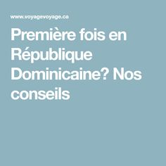 Première fois en République Dominicaine? Nos conseils