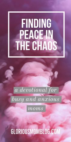 Finding peace in the chaos: a devotional for busy and anxious moms. If you're looking for anxiety management tips from the Bible, you should check out this seven day email prayer and Bible reading devotional from gloriousmomblog.com.
