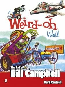 Schiffer Books SFR-46484 A Weird-Oh World: The Art of Bill Campbell. You may know Bill Campbell's name, but chances are, you know his handiwork better, especially the Weird-Ohs models that burst on the pop culture scene in the 1960s. Enjoy looking back over the career of this colorful artist in over 700 brilliant photos and witty prose.