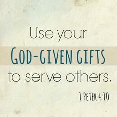 #Blessing: Use your God-given gifts to serve others (1 Peter 4:10).