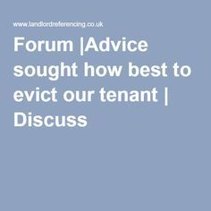 Forum |Advice sought how best to evict our tenant | Discuss