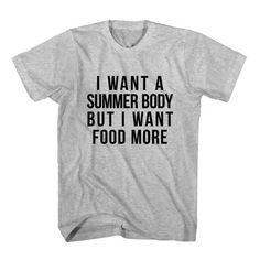 T-Shirt I Want A Summer Body But I Want Food More unisex mens womens S, M, L, XL, 2XL color grey and white. Tumblr t-shirt free shipping USA and worldwide.