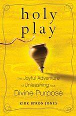 Spirituality & Practice: Book Excerpt: Holy Play, by Kirk Byron Jones