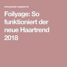 Foilyage: So funktioniert der neue Haartrend 2018