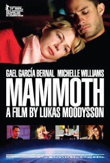 Mammoth  (watched - liked the idea of the globalization theme and liked Williams and Bernal - but the movie was just so-so)
