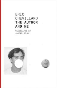 The Author and Me by Éric Chevillard, translated from the French by Jordan Stump - Three Percent: 2015 Best Translated Book Award Fiction Longlist