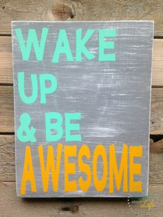 Bathroom Decor. Handmade Wooden Decor Sign. Teal Yellow and Grey. Wake up and be Awesome. Distressed. Great Gift. Fun Quote. by ExcitedAboutLife on Etsy https://www.etsy.com/listing/257480357/bathroom-decor-handmade-wooden-decor