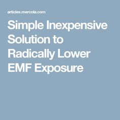 Simple Inexpensive Solution to Radically Lower EMF Exposure