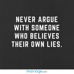 Cheating Quotes - Never argue with someone who believes their own lies. Life Quotes Love, Mood Quotes, Wisdom Quotes, True Quotes, Funny Quotes, Lying Quotes, Quotes On Lies, Morals Quotes, Secret Quotes